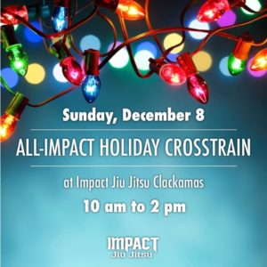 All-Impact Holiday Crosstrain @ Impact Jiu Jitsu Clackamas | Sherwood | Oregon | United States
